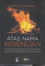 Atas Nama Kebencian (Kajian Kasus-kasus Kejahatan Berbasis Kebencian Di Indonesia)