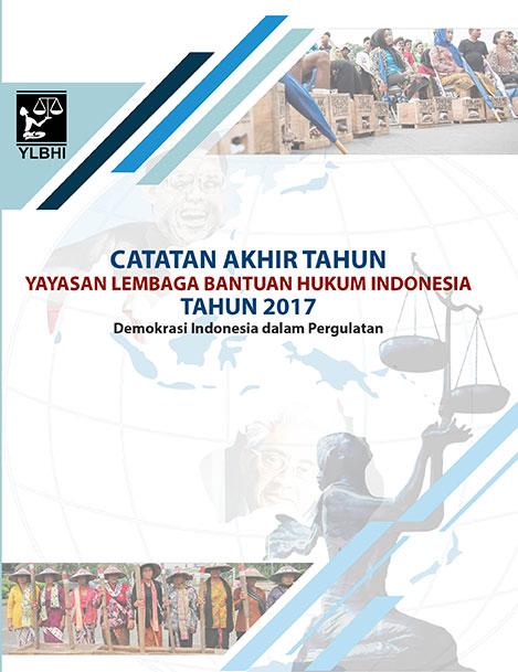 Catatan Akhir Tahun Yayasan Lembaga Bantuan Hukum Indonesia Tahun 2017 (Demokrasi dalam Pergulatan)