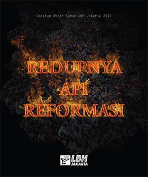 Catatan Akhir Tahun LBH Jakarta 2017 : Redupnya Api Reformasi