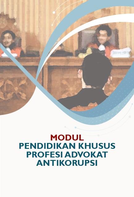 Modul Pendidikan Khusus Profesi Advokat Antikorupsi