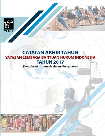Catatan Akhir Tahun YLBHI 2017 : Demokrasi Indonesia dalam Pergulatan