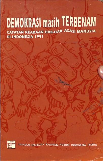 Demokrasi Masih Terbenam: Catatan Keadaan Hak-Hak Asasi Manusia di Indonesia 1991