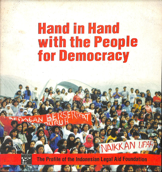 Hand in Hand With The People For Democracy: The Profile of The Indonesian Legal Aid Foundation