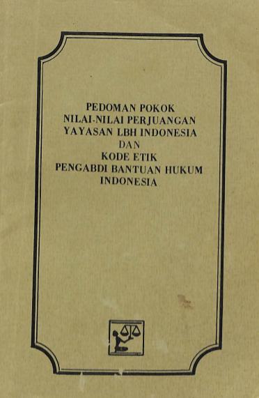 Pedoman Pokok Nilai-Nilai Perjuangan YLBHI dan Kode Etik PBH Indonesia