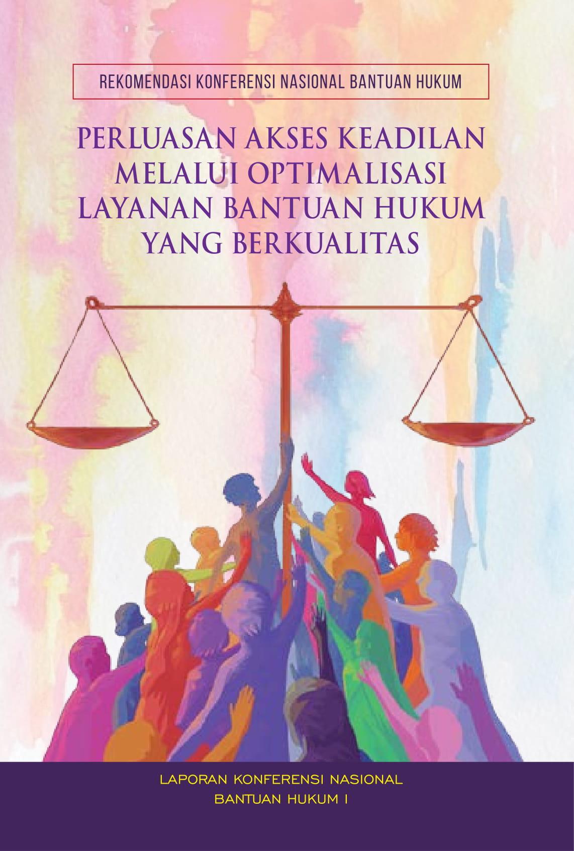 Konferensi Nasional Bantuan Hukum : Perluasan Akses Keadilan Melalui Optimalisasi Layanan Bantuan Hukum yang Berkualitas